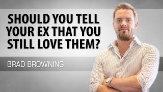 Should You Tell Your Ex You Still Love Them? (The Answer May Shock You)
