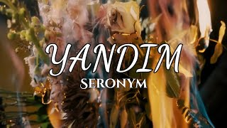 SERONYM - Yandım (Official Video)