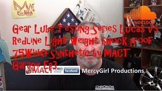 Gear lube testing series Lucas vs Redline Light weight Shock proof 75W140 syn MACT Garage Episode #3