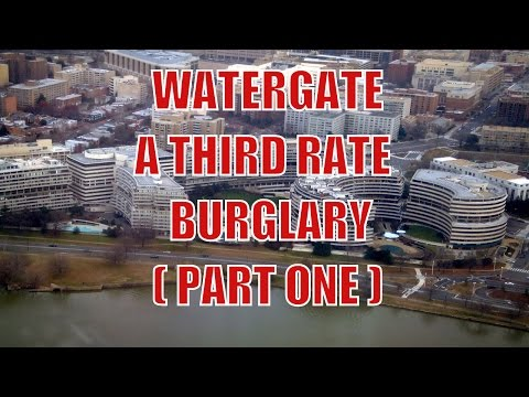 Watergate Scandal -  A Third Rate Burglary ( Part One )