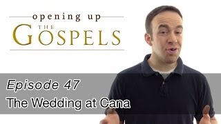 Episode 47, The Wedding at Cana - Opening Up the Gospels