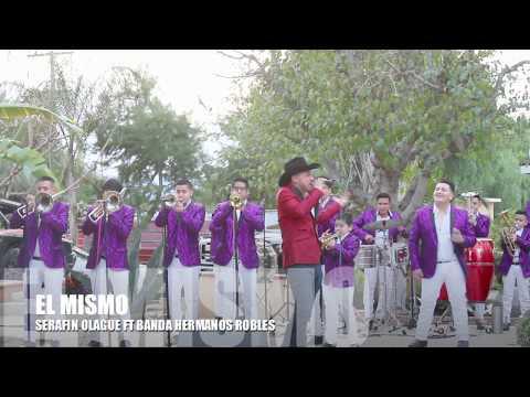EL MISMO  -SERAFIN OLAGUE ft. BANDA HERMANOS ROBLES