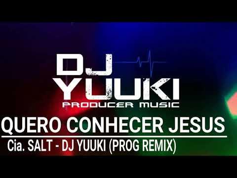 Quero Conhecer Jesus - Cia. SALT (Dj Yuuki Prog Remix)