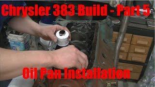 Joe's Garage 383 Engine Rebuild Part 5 –Oil Pan installation