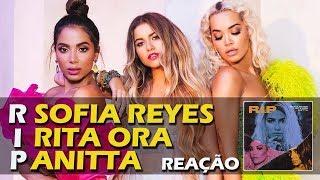 Baixar REAÇÃO   SOFIA REYES - R.I.P. (FEAT. ANITTA & RITA ORA)