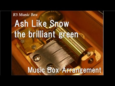 Ash Like Snow/the brilliant green [Music Box] (Anime