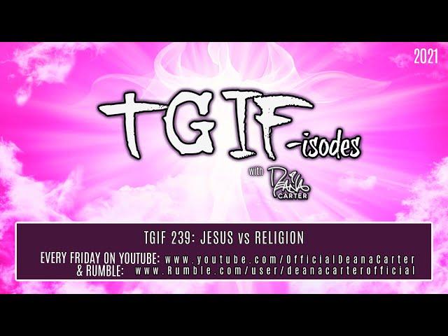TGIF 239: JESUS vs RELIGION
