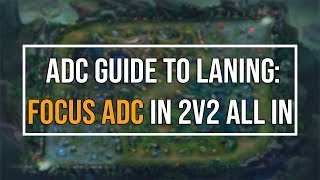 ADC Guide to Laning: Focus the ADC in a 2v2 All in