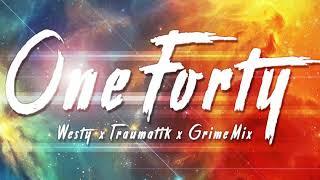 One Forty - Grime Mix - Westy & Traumatik