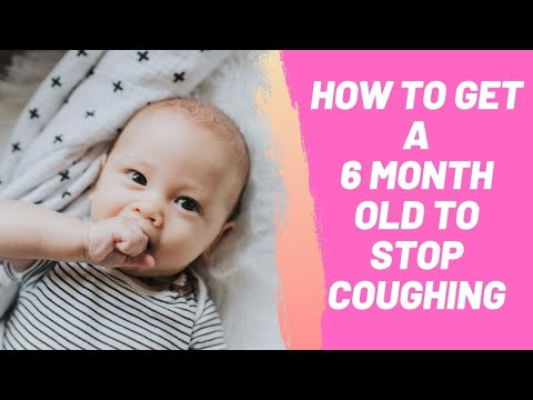 How to Get a 6 Month Old to Stop Coughing