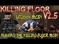 Killing Floor 2.5 | PLAYING AN OLD KILLING FLOOR GAME! - Unreal Tournament 2004 Mod!