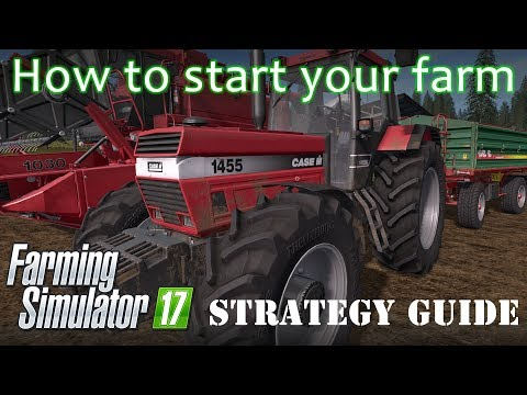 Farming Simulator 17 - How To Start Your Farm - A Tutorial