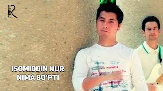 Isomiddin Nur - Nima bo'pti | Исомиддин Нур - Нима бупти