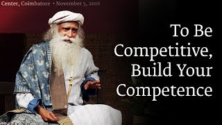 To Be Competitive, Build Your Competence - Sadhguru thumbnail