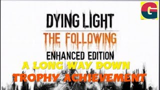 DYING LIGHT - A LONG WAY DOWN - TROPHY ACHIEVEMENT.