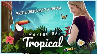 Making Of Tropical | Hazels Netflix-Special
