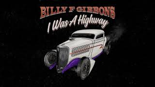 Billy F Gibbons - I Was A Highway  (Official Audio)