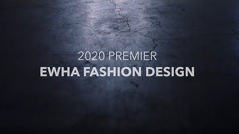 2020 PREMIER EWHA FASHION COLLECTION