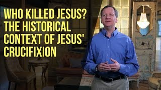 Who Killed Jesus? The Historical Context of Jesus' Crucifixion