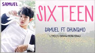 Video SAMUEL – SIXTEEN (식스틴) (FEAT. CHANGMO) LYRICS (HANG/ROM/ENG) download MP3, 3GP, MP4, WEBM, AVI, FLV Mei 2018