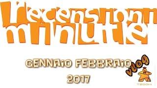 Recensioni Minute Vlog [088] - Gennaio Febbraio 2017