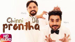 Chinni Da Prontha | Audio Song | Monty & Waris | Desi Crew | Latest Punjabi Song 2018