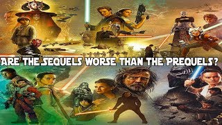 Are the Star Wars Sequels worse than the Prequels?