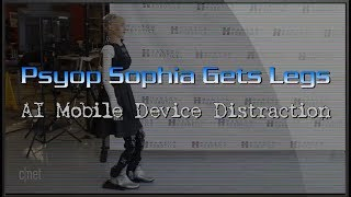Psyop Sophia Gets Legs : AI Mobile Device Distraction
