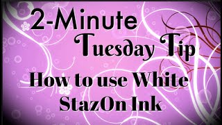 Simply Simple 2-MINUTE TUESDAY TIP - How to use White StazOn Ink by Connie Stewart