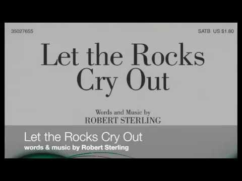 Let the Rocks Cry Out (by Robert Sterling)