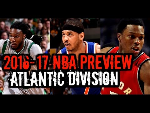 2016-17 NBA Season Preview: Atlantic Division: Knicks Raptors Celtics 76ers Nets