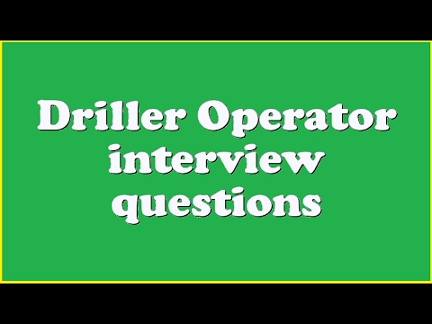 Driller Operator interview questions