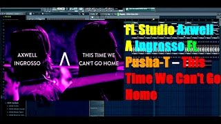 FL Studio Axwell Λ Ingrosso Ft. Pusha-T – This Time We Can't Go Home (FLP+PRESETS)