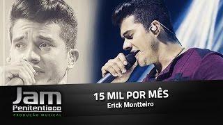 15 mil por mês - Erick Montteiro