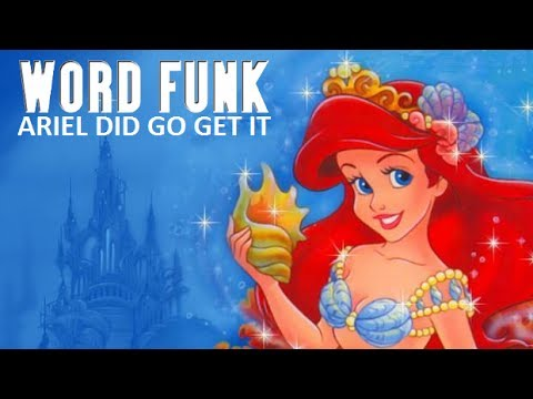 Word Funk #164: Ariel Did Go Get It