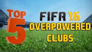 Top 5 overpowered clubs in fifa 16!!
