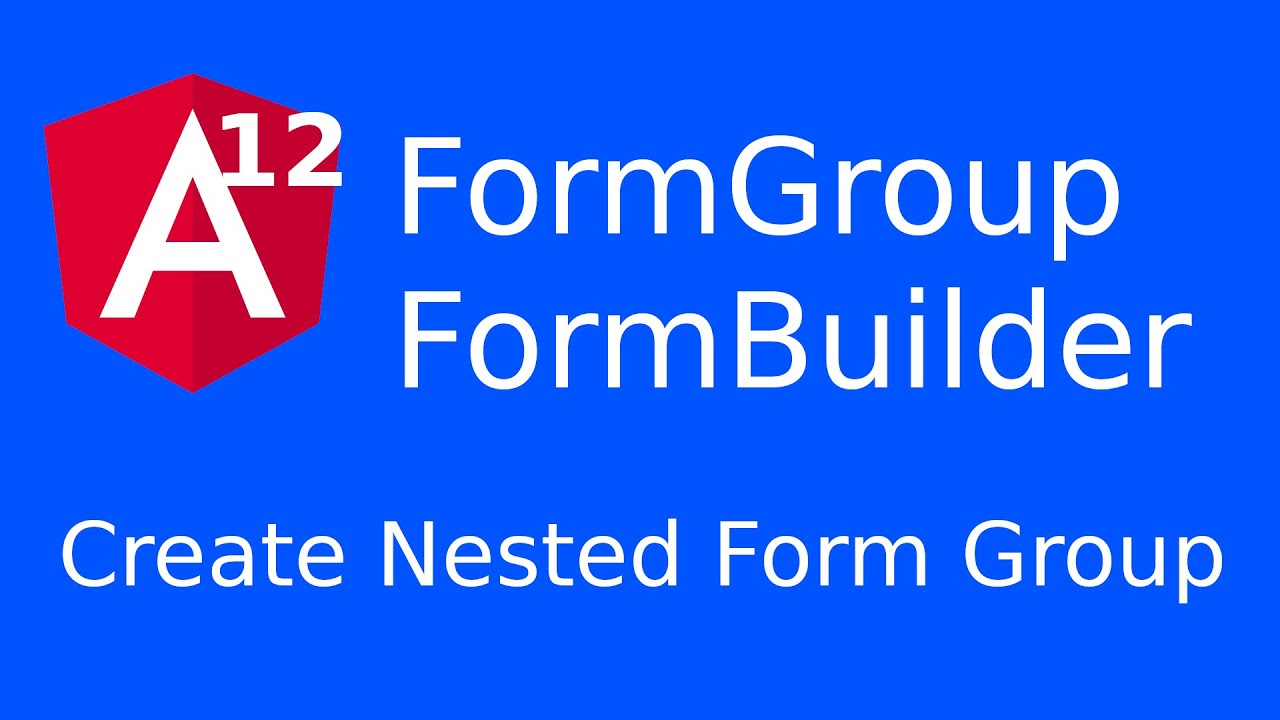 Create Angular Reactive Forms with Nested Form Group   Angular Reactive Forms using Form Builder