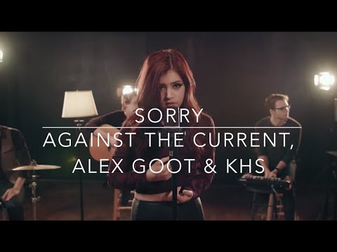 Sorry - Justin Bieber (Against The Current, Alex Goot & KHS Cover) (Lyrics)