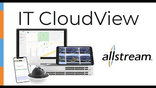 IT CloudView, from Allstream. One platform for VPN, WIFI, and surveillance