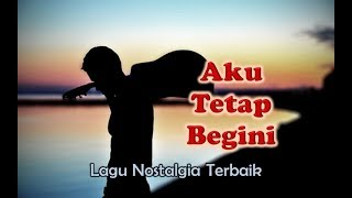 Lagu Nostalgia - AKU TETAP BEGINI (Official Lyric Video)