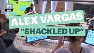 Alex Vargas - Shackled Up  | Danmarks Indsamling på P3 | DR