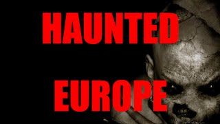 SIX Most HAUNTED Places In Europe