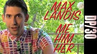 DP/30: Me Him Her, Max Landis