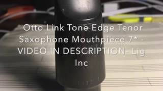 Otto Link Tone Edge Tenor Saxophone Mouthpiece 7* -LISTING IN DESCRIPTION- Lig Inc