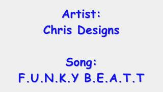Chris Designs - F.U.N.K.Y B.E.A.T.T (NEW)