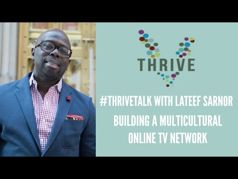 Thrive Talk with Lateef Sarnor  | Building a Multicultural, Online TV Network