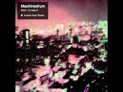 Machinedrum - Don't 1 2 Lose U (Ananth Ram...