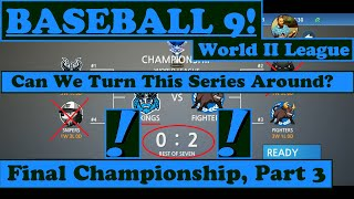 BASEBALL 9   World II League   Final Championship   Part 3   Can We Turn This Around?