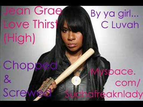 Jean Grae -- Love Thirst (High) [chopped & screwed]
