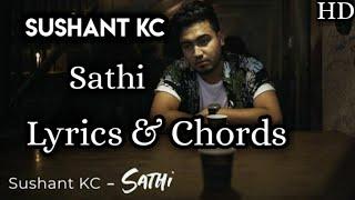 Sathi - Sushant KC | Lyrics With Chords | Full Song |